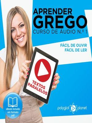 cover image of Aprender Grego - Textos Paralelos - Fácil de ouvir - Fácil de ler Curso De Ãudio De Grego N.o 1