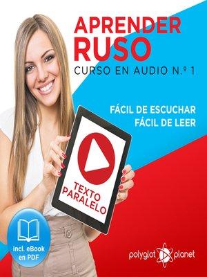 cover image of Aprender Ruso - Texto Paralelo - Fácil de Leer - Fácil de Escuchar: Curso en Audio, No. 1