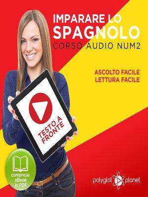 cover image of Imparare lo Spagnolo - Lettura Facile - Ascolto Facile - Testo a Fronte: Spagnolo Corso Audio Num. 2