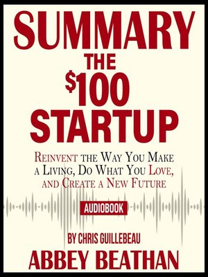 cover image of Summary of The $100 Startup: Reinvent the Way You Make a Living, Do What You Love, and Create a New Future by Chris Guillebeau