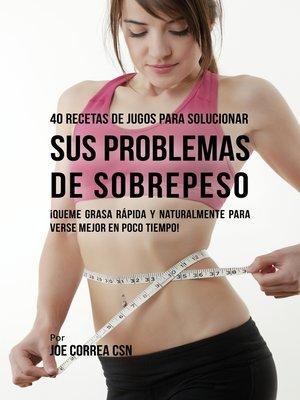 cover image of 40 Recetas de Jugos Para Solucionar Sus Problemas de Sobrepeso