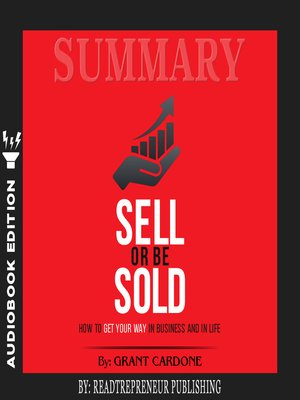 cover image of Summary of Sell or Be Sold: How to Get Your Way in Business and in Life by Grant Cardone