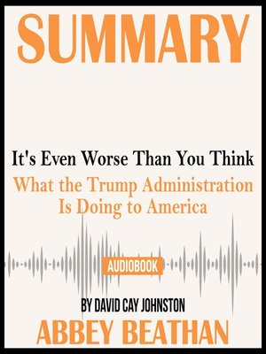 cover image of Summary of It's Even Worse Than You Think: What the Trump Administration Is Doing to America by David Cay Johnston