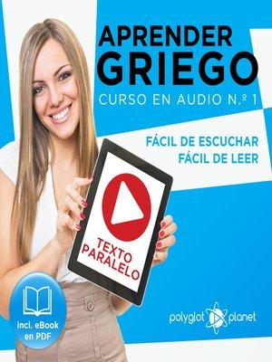 cover image of Aprender Griego - Texto Paralelo - Fácil de Leer - Fácil de Escuchar: Curso en Audio, No. 1