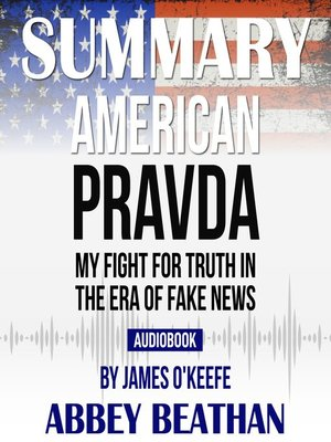 cover image of Summary of American Pravda: My Fight for Truth in the Era of Fake News by James O'Keefe