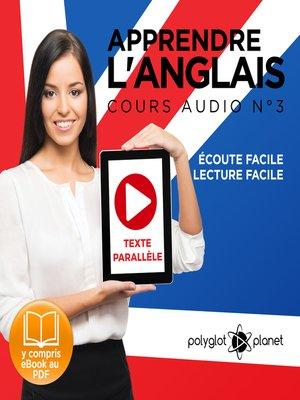 cover image of Apprendre l'Anglais - Écoute Facile - Lecture Facile: Texte Parallèle Cours Audio, Volume 3