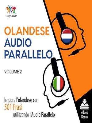 cover image of Impara l'olandese con 501 Frasi utilizzando l'Audio Parallelo, Volume 2