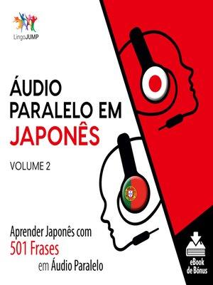 cover image of Aprender Japonês com 501 Frases em Áudio Paralelo, Volume 2
