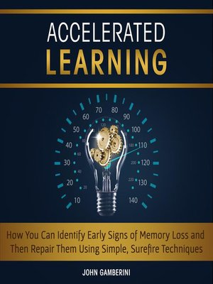 cover image of Accelerated Learning How You Can Identify Early Signs of Memory Loss and Then Repair Them Using Simple Techniques