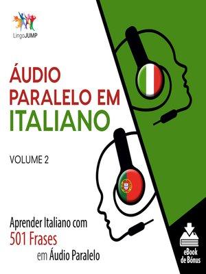 cover image of Aprender Italiano com 501 Frases em Áudio Paralelo, Volume 2