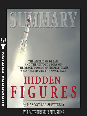 cover image of Summary of Hidden Figures: The American Dream and the Untold Story of the Black Women Mathematicians Who Helped Win the Space Race by Margot Lee Shetterly