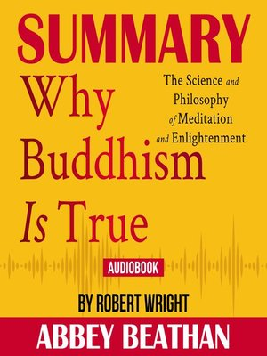 cover image of Summary of Why Buddhism is True: The Science and Philosophy of Meditation and Enlightenment by Robert Wright