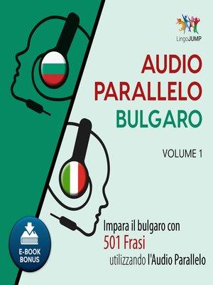 cover image of Impara il bulgaro con 501 Frasi utilizzando l'Audio Parallelo - Volume 1