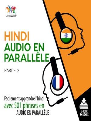 cover image of Facilement apprendre l'hindiavec 501 phrases en audio en parallle - Partie 2