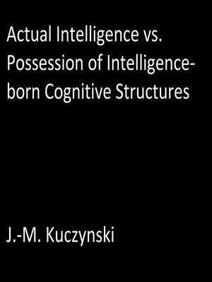 cover image of Actual Intelligence vs. Possession of Intelligence-born Cognitive Structures