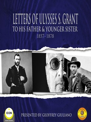 cover image of Letters of Ulysses S. Grant to His Father and His Younger Sister, 1857-1878