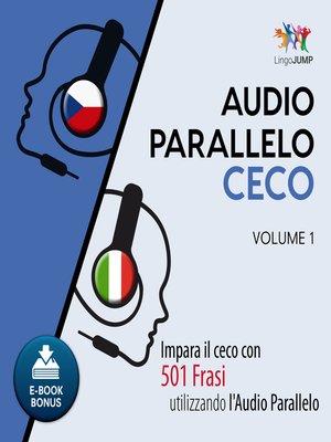 cover image of Impara il ceco con 501 Frasi utilizzando l'Audio Parallelo - Volume 1