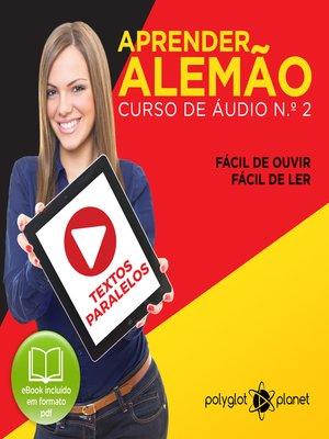 cover image of Aprender Alemão - Textos Paralelos - Fácil de ouvir - Fácil de ler Curso de Ãudio de Alemão Volume 2