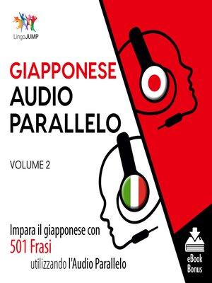 cover image of Impara il giapponese con 501 Frasi utilizzando l'Audio Parallelo, Volume 2