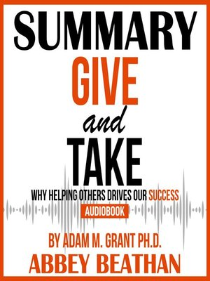 cover image of Summary of Give and Take: Why Helping Others Drives Our Success by Adam M. Grant Ph.D.