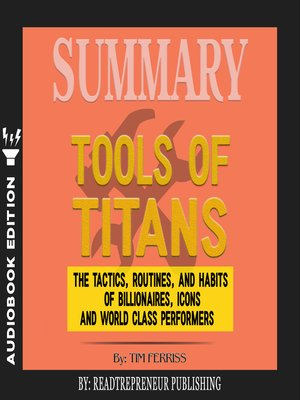 cover image of Summary of Tools of Titans: The Tactics, Routines, and Habits of Billionaires, Icons, and World-Class Performers by Timothy Ferriss