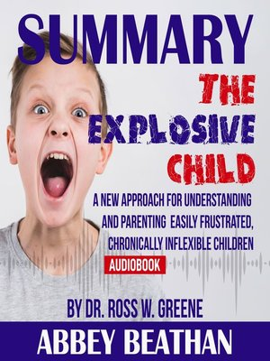 cover image of Summary of The Explosive Child: A New Approach for Understanding and Parenting Easily Frustrated, Chronically Inflexible Children by Dr. Ross W. Greene