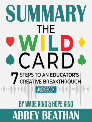 cover image of Summary of The Wild Card: 7 Steps to an Educator's Creative Breakthrough by Wade King & Hope King