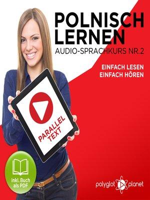 cover image of Polnisch Lernen - Einfach Lesen - Einfach Hören - Paralleltext: Polnisch Lernen Audio-Sprachkurs Nr. 2