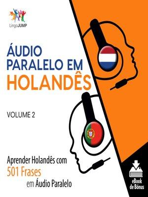 cover image of Aprender Holandês com 501 Frases em Áudio Paralelo, Volume 2