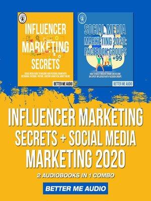 cover image of Influencer Marketing Secrets + Social Media Marketing 2020