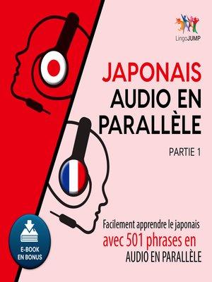 cover image of Facilement apprendre lejaponaisavec 501 phrases en audio en parallle - Partie 1