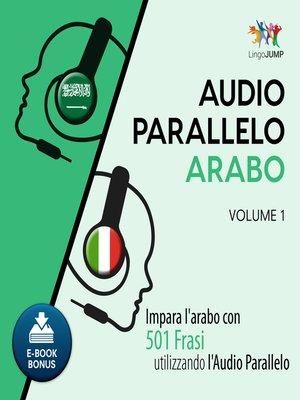 cover image of Impara l'arabo con 501 Frasi utilizzando l'Audio Parallelo - Volume 1