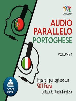 cover image of Impara il portoghese con 501 Frasi utilizzando l'Audio Parallelo - Volume 1