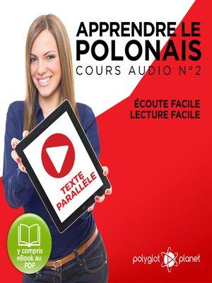 cover image of Apprendre le polonais - Texte parallèle Écoute facile - Lecture facile: Polonais Cours Audio No 2