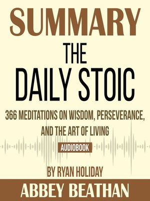 cover image of Summary of The Daily Stoic: 366 Meditations on Wisdom, Perseverance, and the Art of Living by Ryan Holiday