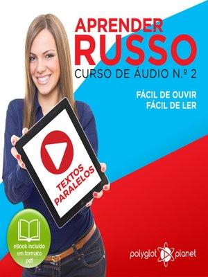 cover image of Aprender Russo - Textos Paralelos - Fácil de ouvir - Fácil de ler Curso de Ãudio de Russo, Volume 2