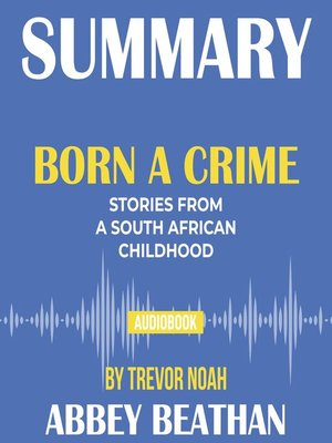 cover image of Summary of Born a Crime: Stories from a South African Childhood by Trevor Noah