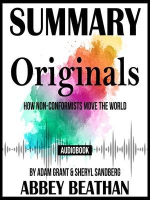cover image of Summary of Originals: How Non-Conformists Move the World by Adam Grant & Sheryl Sandberg