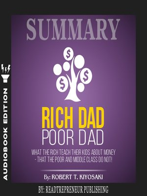 cover image of Summary of Rich Dad Poor Dad: What The Rich Teach Their Kids About Money - That the Poor and Middle Class Do Not! by Robert T. Kiyosaki