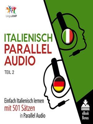 cover image of Einfach Italienisch lernen mit 501 Sätzen in Parallel Audio, Teil 2