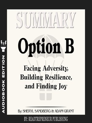 cover image of Summary of Option B: Facing Adversity, Building Resilience, and Finding Joy by Sheryl Sandberg and Adam Grant