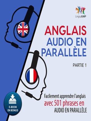 cover image of Facilement apprendre l'anglais avec 501 phrases en audio en parallèle, Partie 1