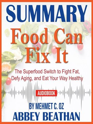 cover image of Summary of Food Can Fix It: The Superfood Switch to Fight Fat, Defy Aging, and Eat Your Way Healthy by Mehmet C. Oz