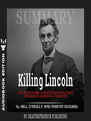 cover image of Summary of Killing Lincoln: The Shocking Assassination that Changed America Forever by Bill O'Reilly and Martin Dugard