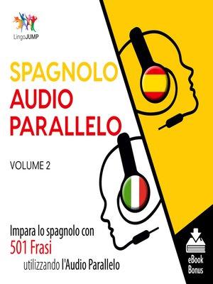 cover image of Impara lo spagnolo con 501 Frasi utilizzando l'Audio Parallelo, Volume 2