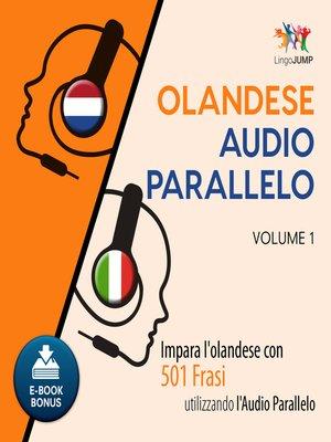 cover image of Impara l'olandese con 501 Frasi utilizzando l'Audio Parallelo - Volume 1