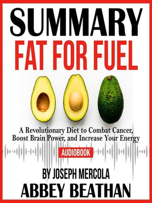 cover image of Summary of Fat for Fuel: A Revolutionary Diet to Combat Cancer, Boost Brain Power, and Increase Your Energy by Joseph Mercola