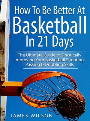 cover image of How to Be Better at Basketball in 21 Days