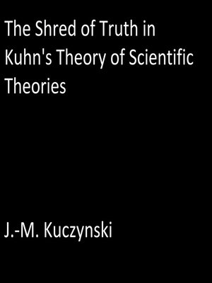 cover image of The Shred of Truth of Kuhn's Theory of Scientific Theories