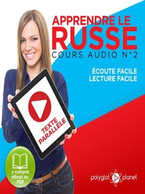 cover image of Apprendre le Russe - Écoute Facile - Lecture Facile - Texte Parallèle Cours Audio Volume 2